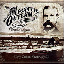 The Megantic Outlaw by Calum Martin